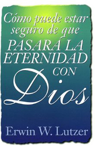 Como Puede Estar Seguro de que Pasara la Eternidad con Dios - er