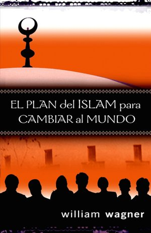 El plan del Islam para cambiar al mundo - william wagner