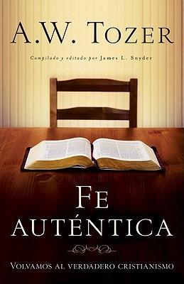 Fe autentica - A.W. Tozer
