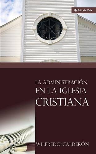 La Administración De La Iglesia Cristiana - wilfredo calderon