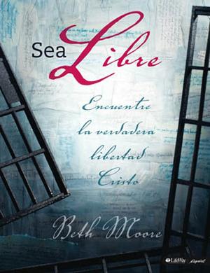 Sea Libre Encuentre la verdadera libertad en Cristo - beth moore